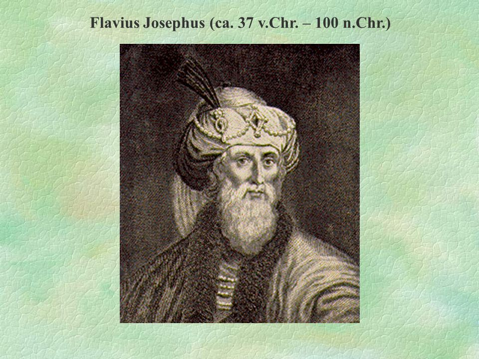 Flavius Josephus (ca. 37 v.Chr. – 100 n.Chr.)