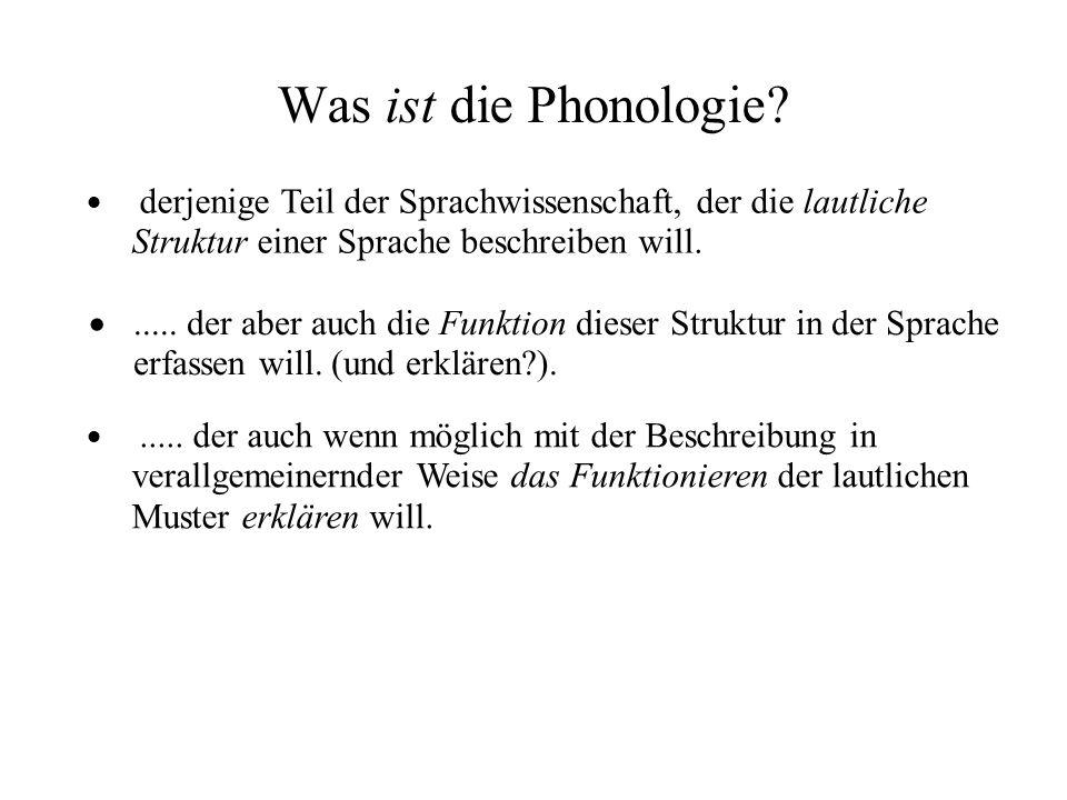 Was ist die Phonologie? derjenige Teil der Sprachwissenschaft, der die lautliche Struktur einer Sprache beschreiben will...... der aber auch die Funkt