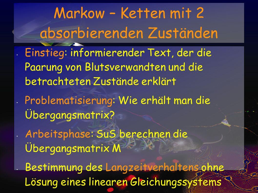 Markow – Ketten mit 2 absorbierenden Zuständen Einstieg: informierender Text, der die Paarung von Blutsverwandten und die betrachteten Zustände erklär