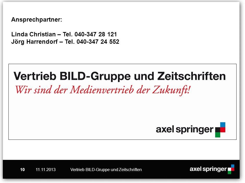 11.11.201310Vertrieb BILD-Gruppe und Zeitschriften Ansprechpartner: Linda Christian – Tel. 040-347 28 121 Jörg Harrendorf – Tel. 040-347 24 552