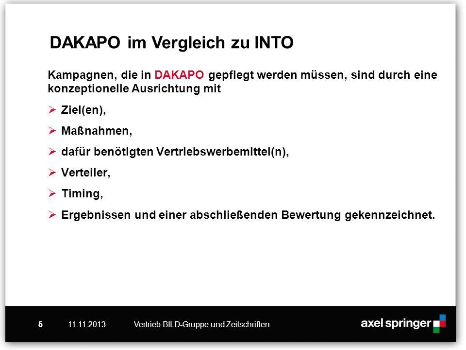 11.11.2013Vertrieb BILD-Gruppe und Zeitschriften5 Kampagnen, die in DAKAPO gepflegt werden müssen, sind durch eine konzeptionelle Ausrichtung mit Ziel(en), Maßnahmen, dafür benötigten Vertriebswerbemittel(n), Verteiler, Timing, Ergebnissen und einer abschließenden Bewertung gekennzeichnet.