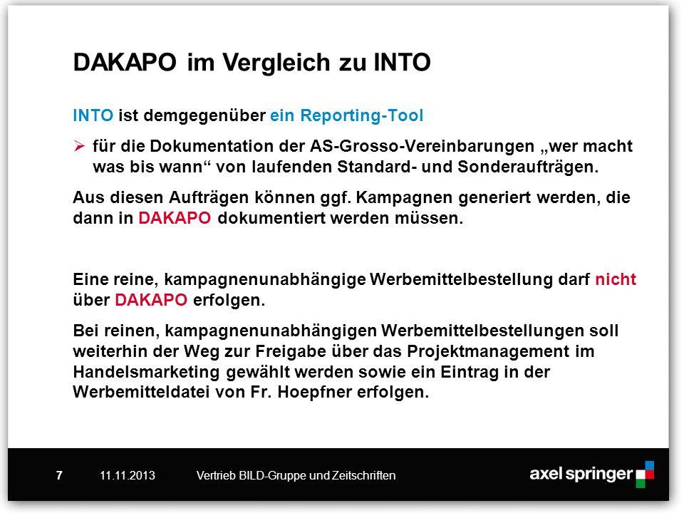 11.11.2013Vertrieb BILD-Gruppe und Zeitschriften7 INTO ist demgegenüber ein Reporting-Tool für die Dokumentation der AS-Grosso-Vereinbarungen wer macht was bis wann von laufenden Standard- und Sonderaufträgen.