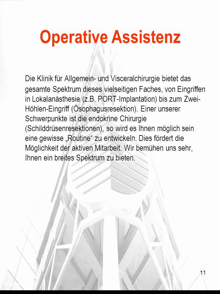 11 Operative Assistenz Die Klinik für Allgemein- und Visceralchirurgie bietet das gesamte Spektrum dieses vielseitigen Faches, von Eingriffen in Lokalanästhesie (z.B.