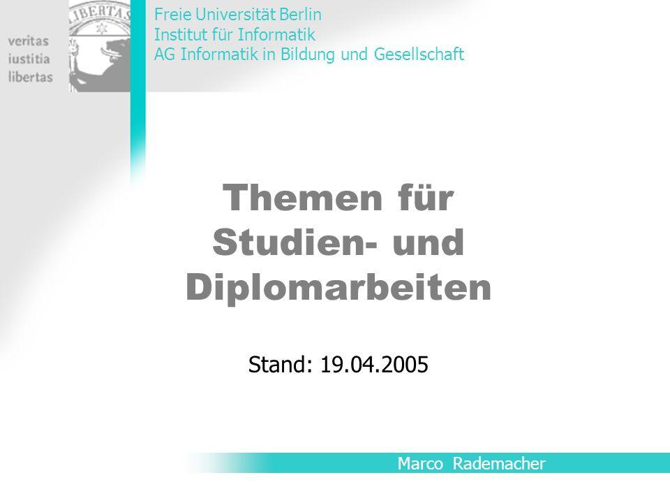 Themen für Studien- und Diplomarbeiten Marco Rademacher Freie Universität Berlin Institut für Informatik AG Informatik in Bildung und Gesellschaft Sta