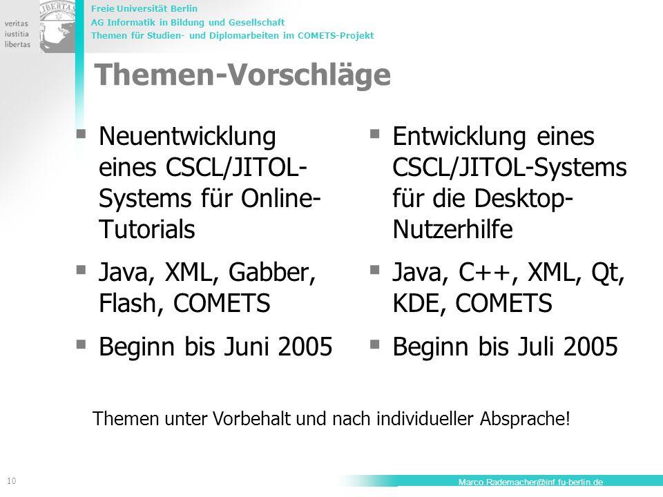 Freie Universität Berlin AG Informatik in Bildung und Gesellschaft Themen für Studien- und Diplomarbeiten im COMETS-Projekt 10 Marco.Rademacher@inf.fu