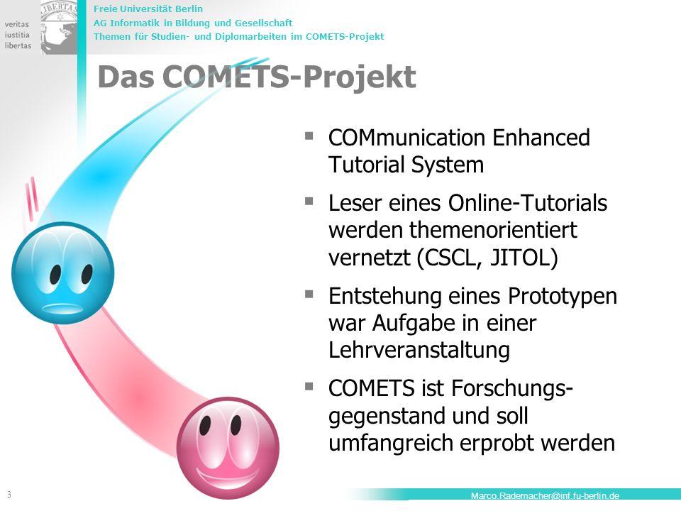 Freie Universität Berlin AG Informatik in Bildung und Gesellschaft Themen für Studien- und Diplomarbeiten im COMETS-Projekt 3 Marco.Rademacher@inf.fu-