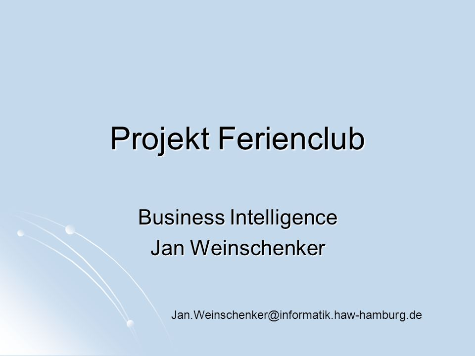 Projekt Ferienclub Business Intelligence Jan Weinschenker Jan.Weinschenker@informatik.haw-hamburg.de