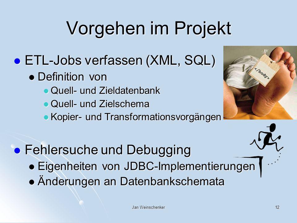 Jan Weinschenker12 Vorgehen im Projekt ETL-Jobs verfassen (XML, SQL) ETL-Jobs verfassen (XML, SQL) Definition von Definition von Quell- und Zieldatenbank Quell- und Zieldatenbank Quell- und Zielschema Quell- und Zielschema Kopier- und Transformationsvorgängen Kopier- und Transformationsvorgängen Fehlersuche und Debugging Fehlersuche und Debugging Eigenheiten von JDBC-Implementierungen Eigenheiten von JDBC-Implementierungen Änderungen an Datenbankschemata Änderungen an Datenbankschemata