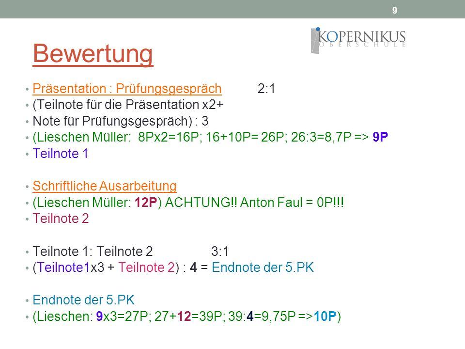 9 Bewertung Präsentation : Prüfungsgespräch2:1 (Teilnote für die Präsentation x2+ Note für Prüfungsgespräch) : 3 (Lieschen Müller: 8Px2=16P; 16+10P= 2