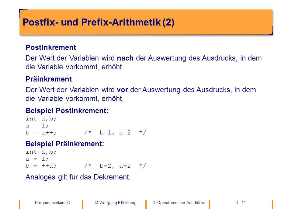 Programmierkurs C3. Operatoren und Ausdrücke3 - 11© Wolfgang Effelsberg Postfix- und Prefix-Arithmetik (2) Postinkrement Der Wert der Variablen wird n