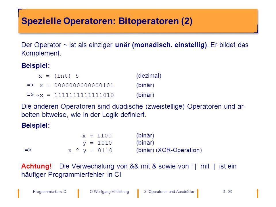 Programmierkurs C3. Operatoren und Ausdrücke3 - 20© Wolfgang Effelsberg Spezielle Operatoren: Bitoperatoren (2) Der Operator ~ ist als einziger unär (