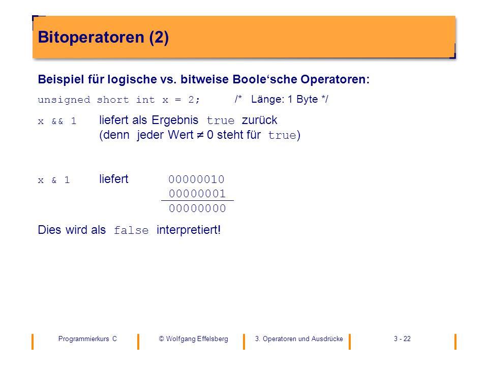 Programmierkurs C3. Operatoren und Ausdrücke3 - 22© Wolfgang Effelsberg Bitoperatoren (2) Beispiel für logische vs. bitweise Boolesche Operatoren: uns