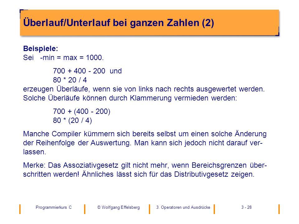 Programmierkurs C3. Operatoren und Ausdrücke3 - 28© Wolfgang Effelsberg Überlauf/Unterlauf bei ganzen Zahlen (2) Beispiele: Sei -min = max = 1000. 700