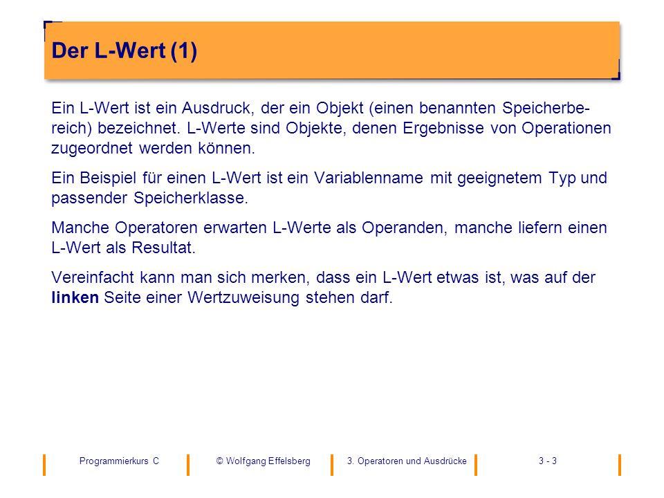 Programmierkurs C3. Operatoren und Ausdrücke3 - 3© Wolfgang Effelsberg Der L-Wert (1) Ein L-Wert ist ein Ausdruck, der ein Objekt (einen benannten Spe