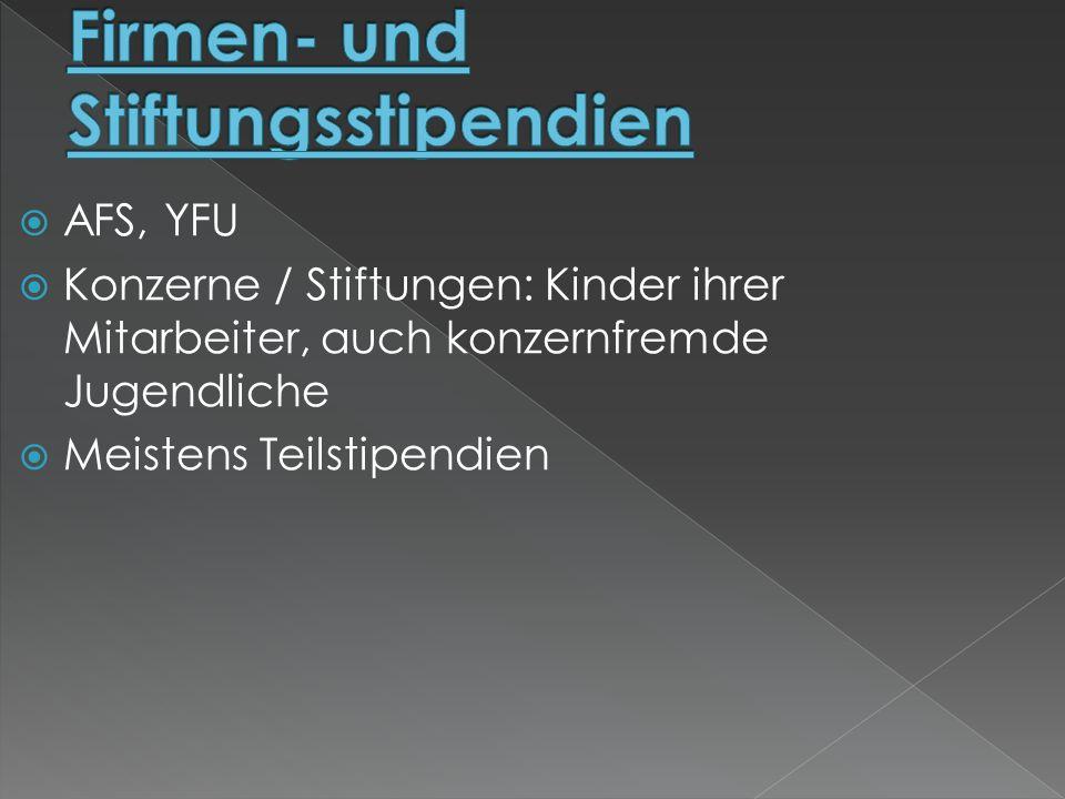 AFS, YFU Konzerne / Stiftungen: Kinder ihrer Mitarbeiter, auch konzernfremde Jugendliche Meistens Teilstipendien