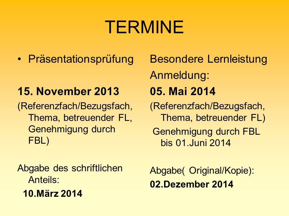 TERMINE Präsentationsprüfung 15. November 2013 (Referenzfach/Bezugsfach, Thema, betreuender FL, Genehmigung durch FBL) Abgabe des schriftlichen Anteil