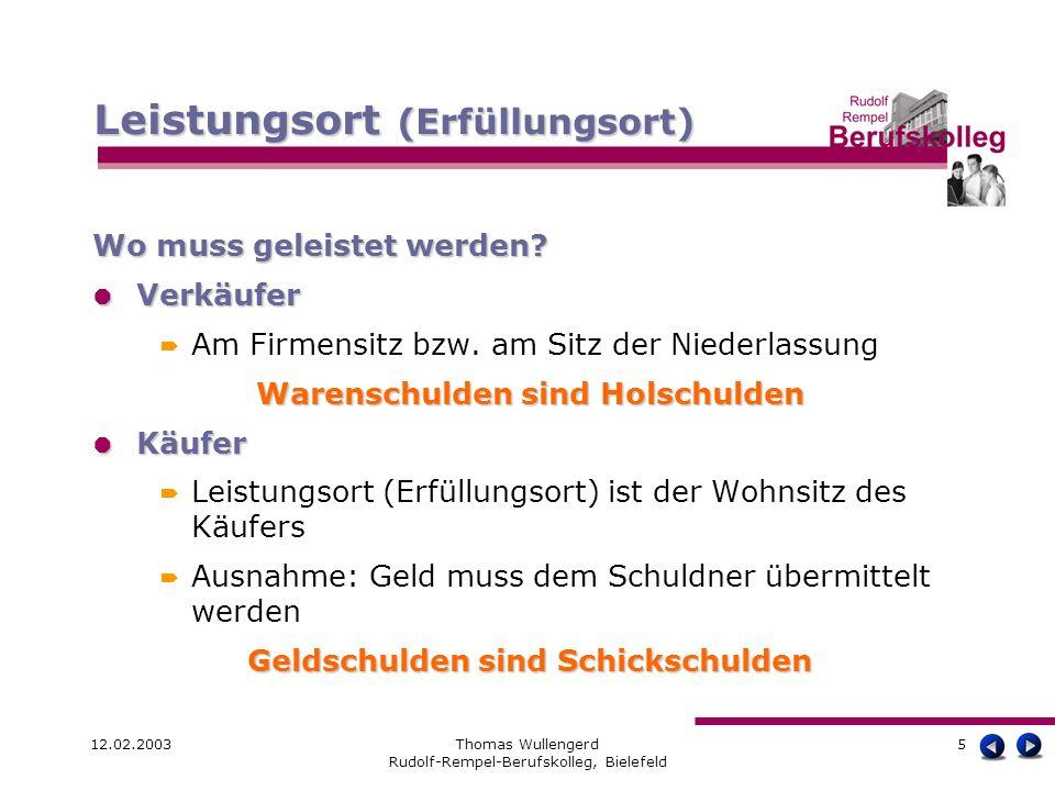 12.02.2003Thomas Wullengerd Rudolf-Rempel-Berufskolleg, Bielefeld 5 Wo muss geleistet werden? Verkäufer Verkäufer Am Firmensitz bzw. am Sitz der Niede