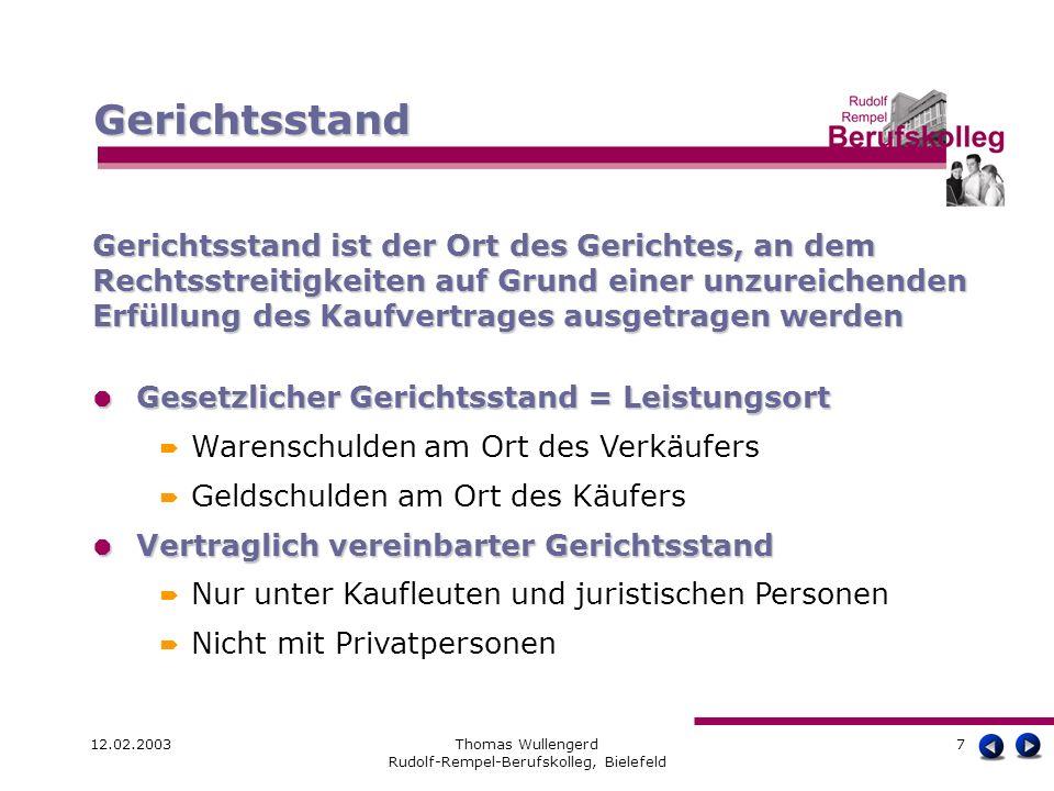 12.02.2003Thomas Wullengerd Rudolf-Rempel-Berufskolleg, Bielefeld 7 Gerichtsstand ist der Ort des Gerichtes, an dem Rechtsstreitigkeiten auf Grund ein