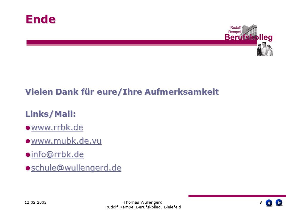 12.02.2003Thomas Wullengerd Rudolf-Rempel-Berufskolleg, Bielefeld 8 Ende Ende Vielen Dank für eure/Ihre Aufmerksamkeit Links/Mail: www.rrbk.de www.rrb