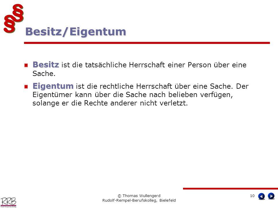 § § § § © Thomas Wullengerd Rudolf-Rempel-Berufskolleg, Bielefeld 10 Besitz Besitz ist die tatsächliche Herrschaft einer Person über eine Sache. Eigen