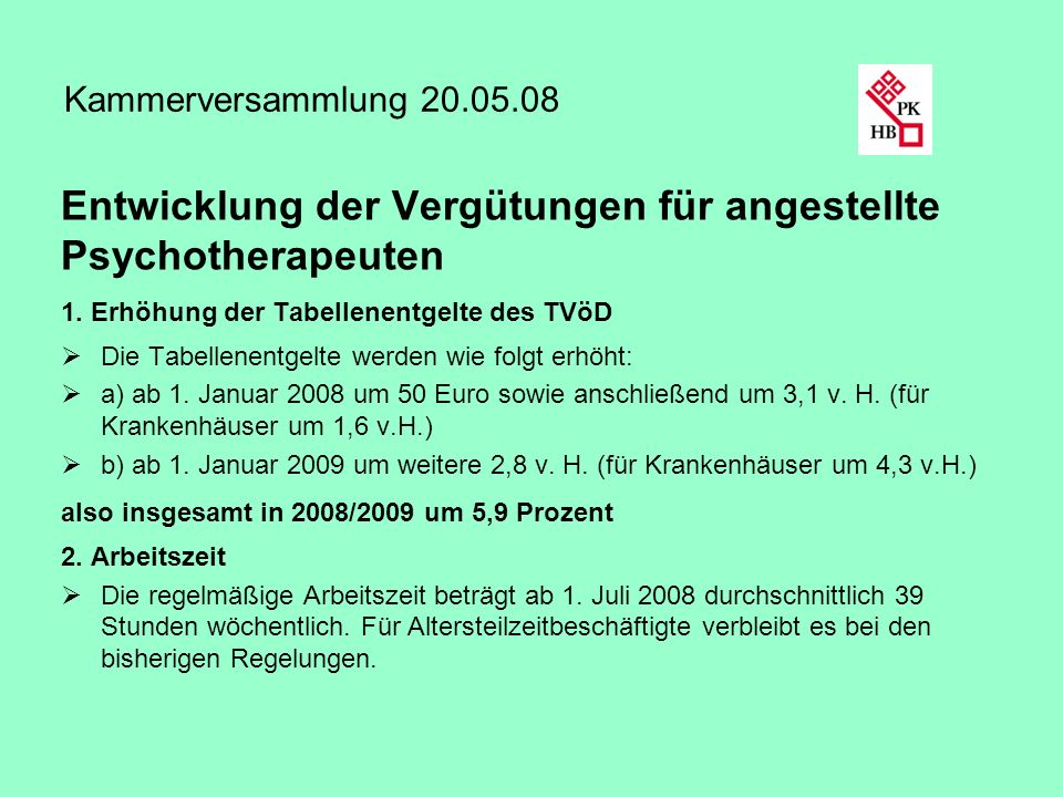 Kammerversammlung 20.05.08 Entwicklung der Vergütungen für angestellte Psychotherapeuten 1. Erhöhung der Tabellenentgelte des TVöD Die Tabellenentgelt