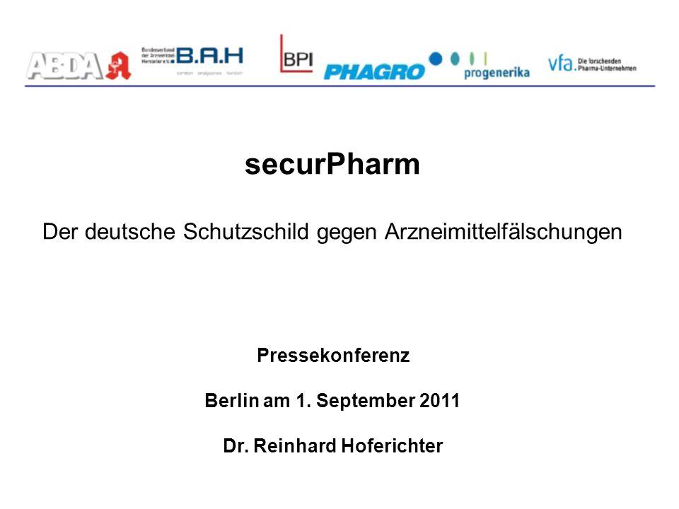 securPharm Der deutsche Schutzschild gegen Arzneimittelfälschungen Pressekonferenz Berlin am 1. September 2011 Dr. Reinhard Hoferichter