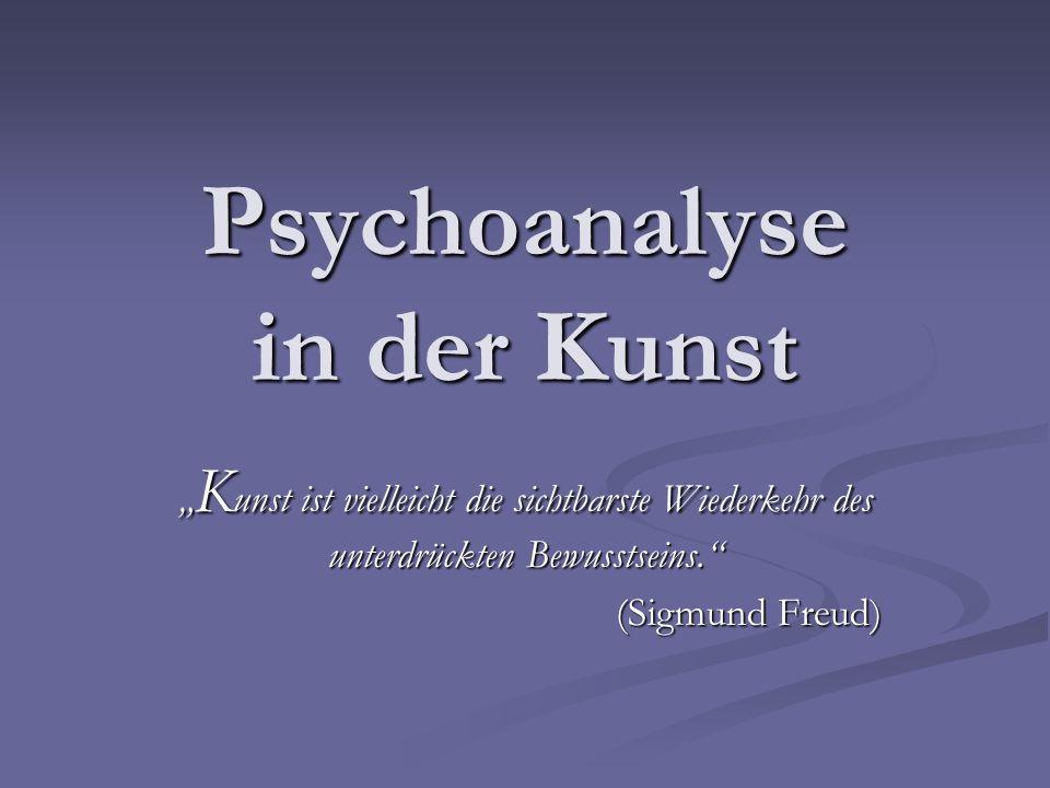 Psychoanalyse in der Kunst K unst ist vielleicht die sichtbarste Wiederkehr des unterdrückten Bewusstseins. K unst ist vielleicht die sichtbarste Wied