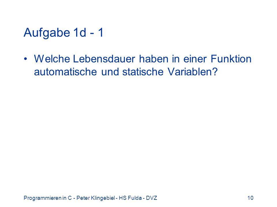Programmieren in C - Peter Klingebiel - HS Fulda - DVZ10 Aufgabe 1d - 1 Welche Lebensdauer haben in einer Funktion automatische und statische Variable