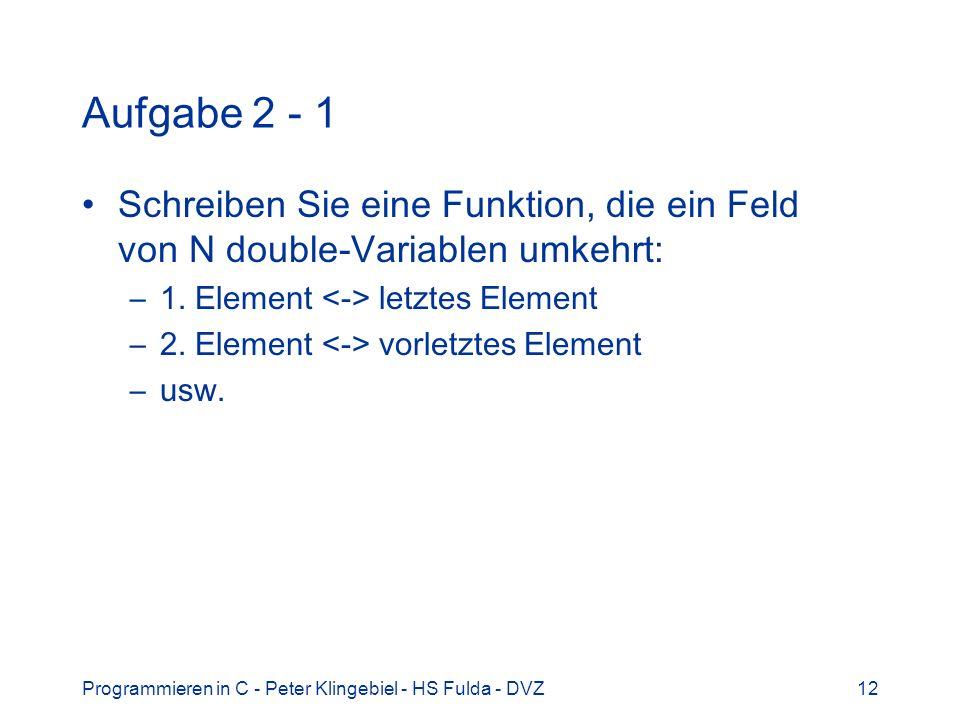 Programmieren in C - Peter Klingebiel - HS Fulda - DVZ12 Aufgabe 2 - 1 Schreiben Sie eine Funktion, die ein Feld von N double-Variablen umkehrt: –1. E