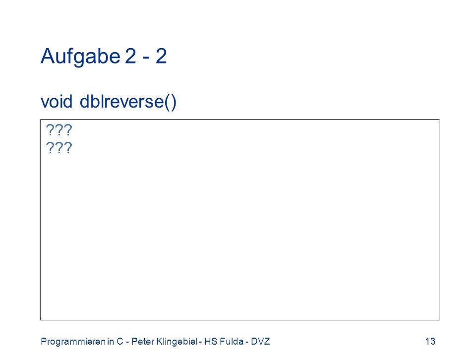 Programmieren in C - Peter Klingebiel - HS Fulda - DVZ13 Aufgabe 2 - 2 void dblreverse()