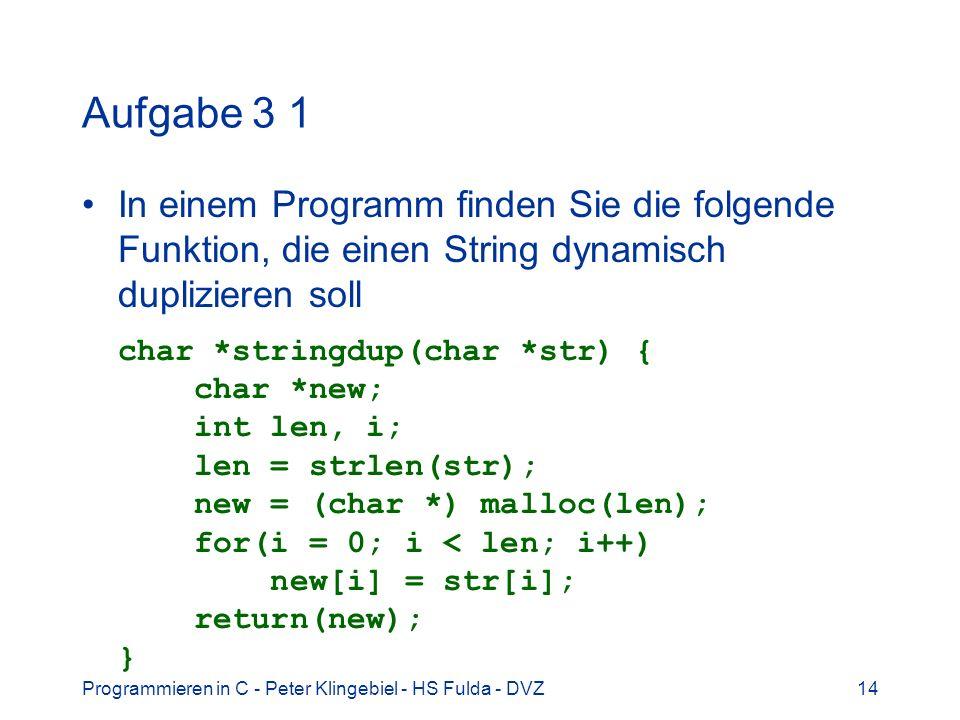 Programmieren in C - Peter Klingebiel - HS Fulda - DVZ14 Aufgabe 3 1 In einem Programm finden Sie die folgende Funktion, die einen String dynamisch du