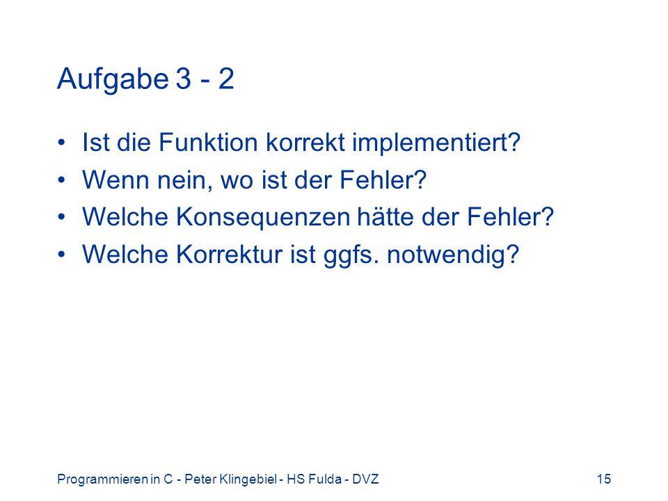 Programmieren in C - Peter Klingebiel - HS Fulda - DVZ15 Aufgabe 3 - 2 Ist die Funktion korrekt implementiert? Wenn nein, wo ist der Fehler? Welche Ko