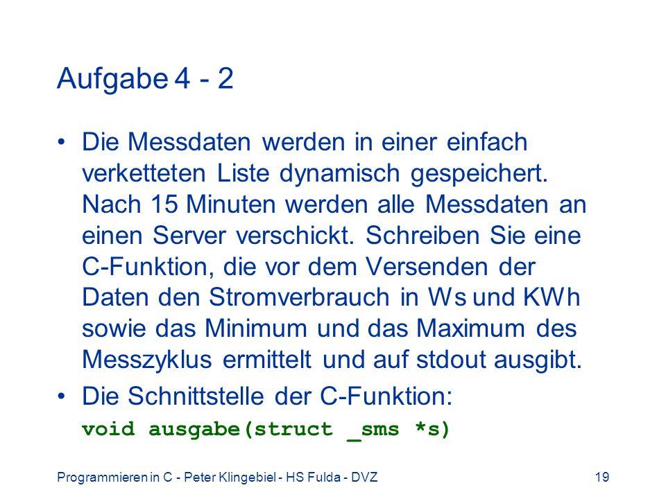 Programmieren in C - Peter Klingebiel - HS Fulda - DVZ19 Aufgabe 4 - 2 Die Messdaten werden in einer einfach verketteten Liste dynamisch gespeichert.
