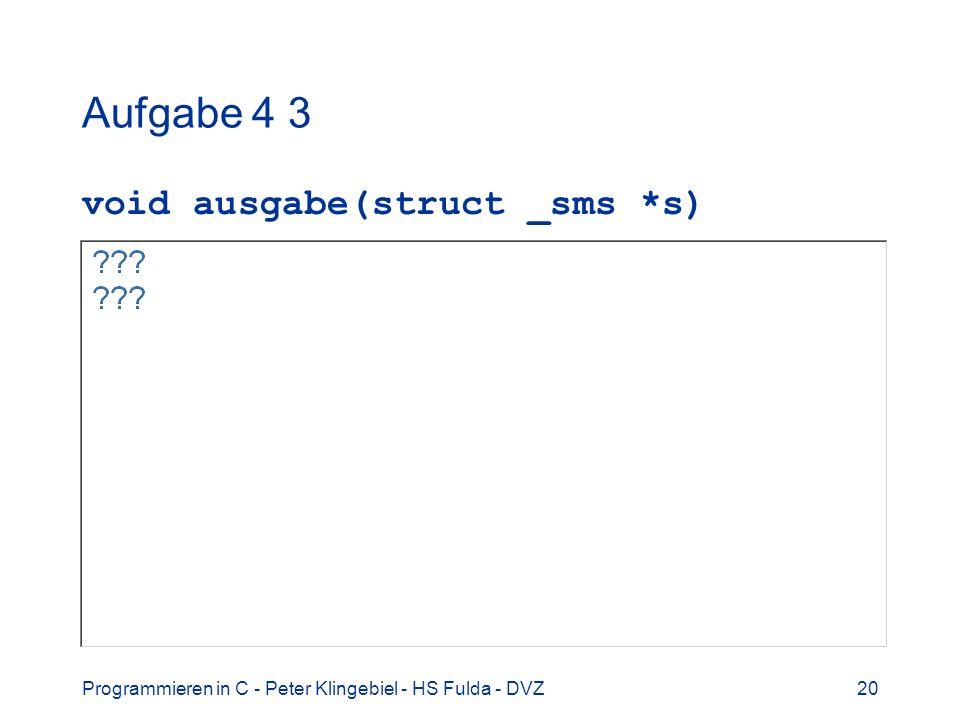 Programmieren in C - Peter Klingebiel - HS Fulda - DVZ20 Aufgabe 4 3 void ausgabe(struct _sms *s)