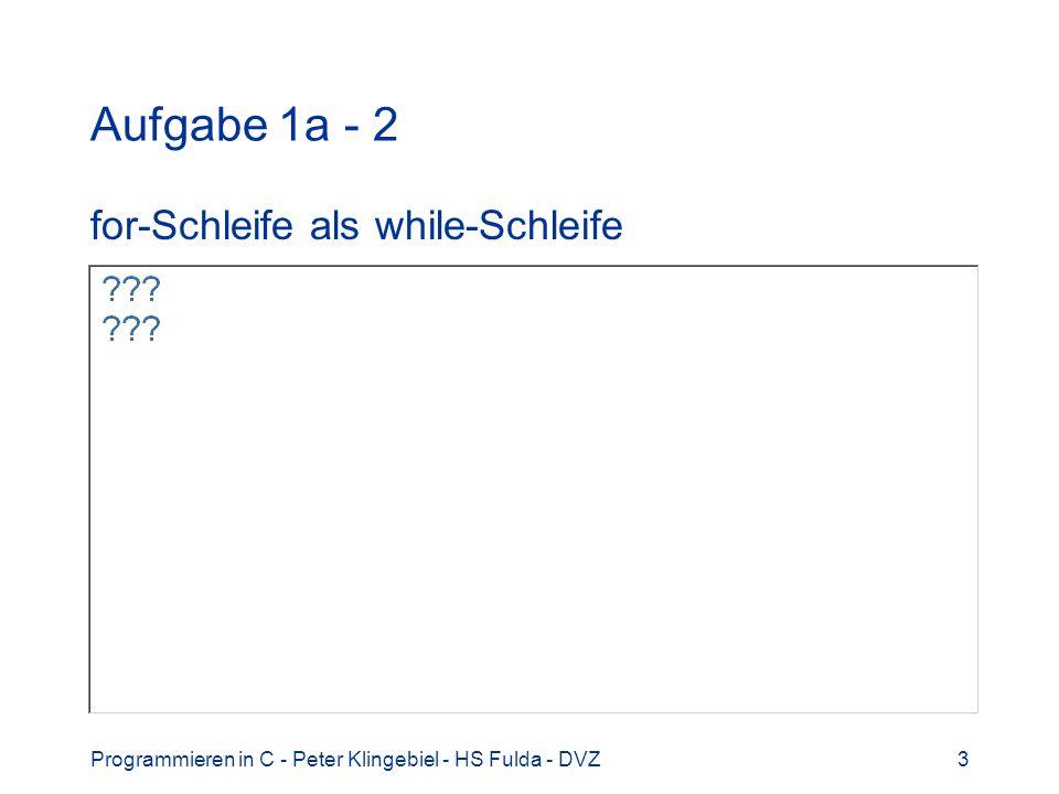 Programmieren in C - Peter Klingebiel - HS Fulda - DVZ3 Aufgabe 1a - 2 for-Schleife als while-Schleife