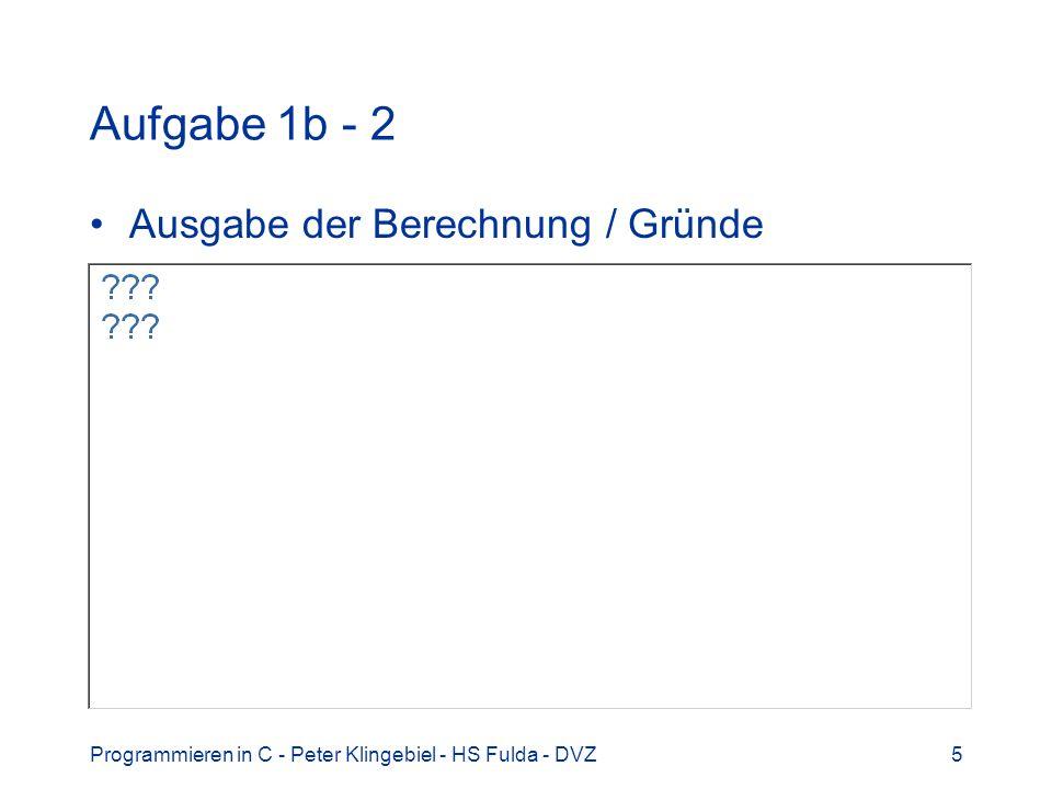 Programmieren in C - Peter Klingebiel - HS Fulda - DVZ5 Aufgabe 1b - 2 Ausgabe der Berechnung / Gründe