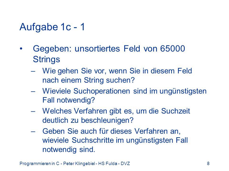 Programmieren in C - Peter Klingebiel - HS Fulda - DVZ8 Aufgabe 1c - 1 Gegeben: unsortiertes Feld von 65000 Strings –Wie gehen Sie vor, wenn Sie in di