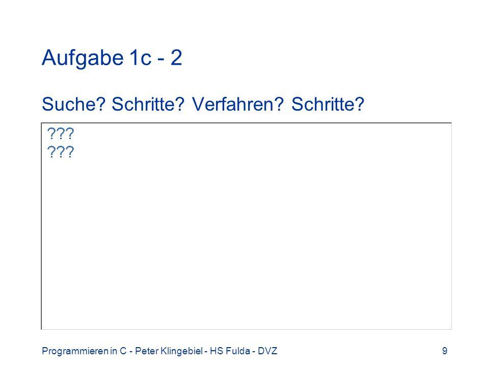 Programmieren in C - Peter Klingebiel - HS Fulda - DVZ9 Aufgabe 1c - 2 Suche? Schritte? Verfahren? Schritte?