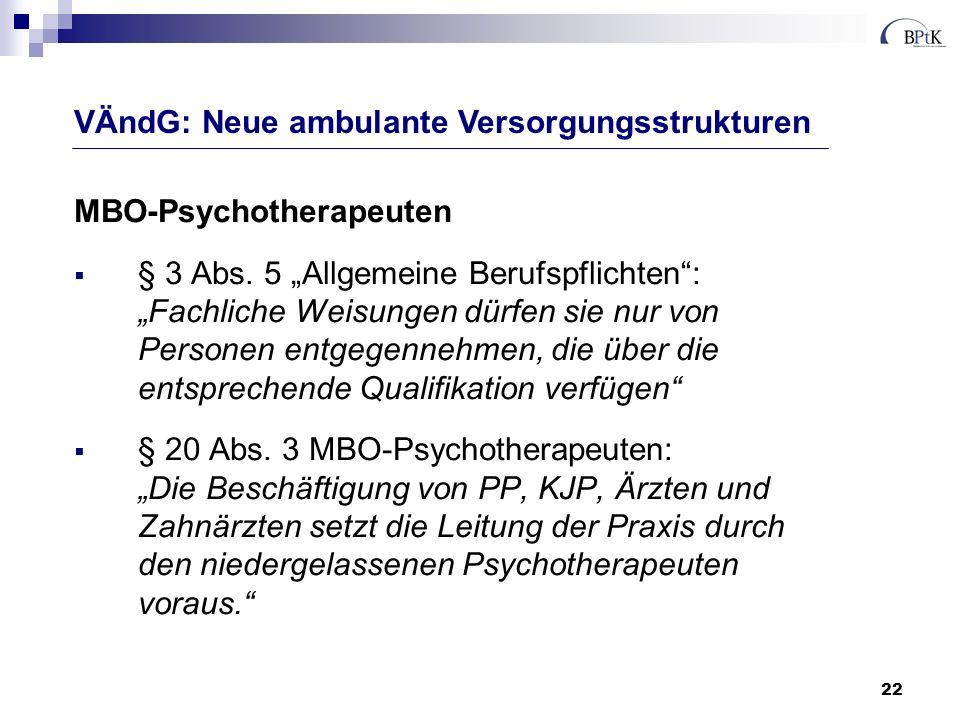 22 MBO-Psychotherapeuten § 3 Abs. 5 Allgemeine Berufspflichten: Fachliche Weisungen dürfen sie nur von Personen entgegennehmen, die über die entsprech