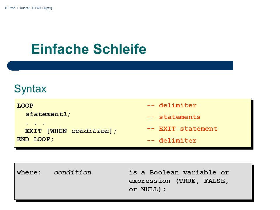 © Prof. T. Kudraß, HTWK Leipzig Einfache Schleife Syntax LOOP statement1;...