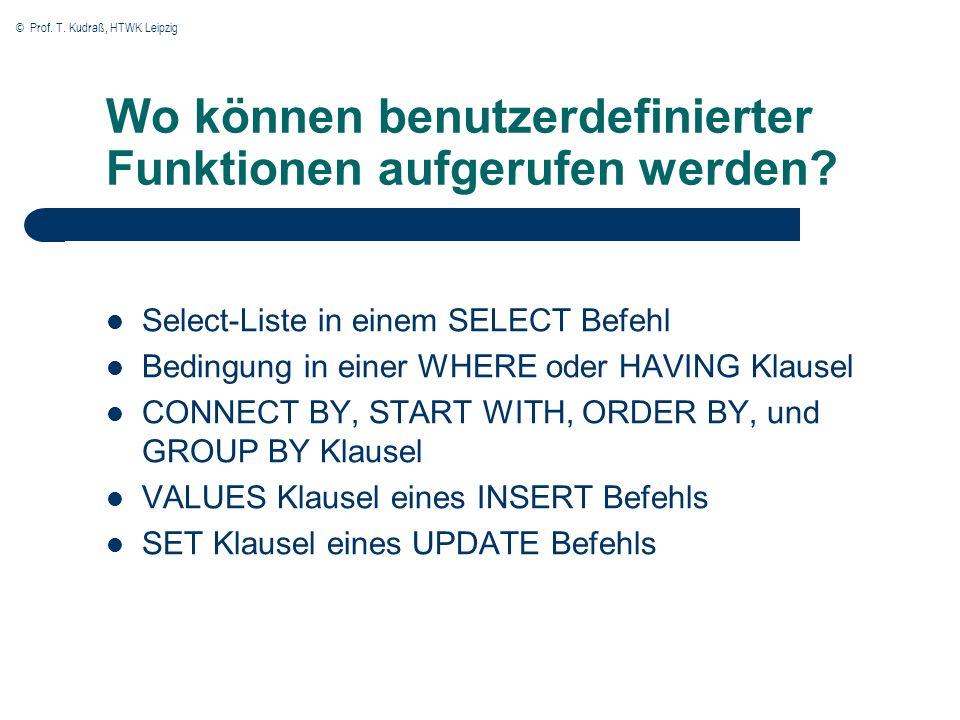 © Prof. T. Kudraß, HTWK Leipzig Wo können benutzerdefinierter Funktionen aufgerufen werden.