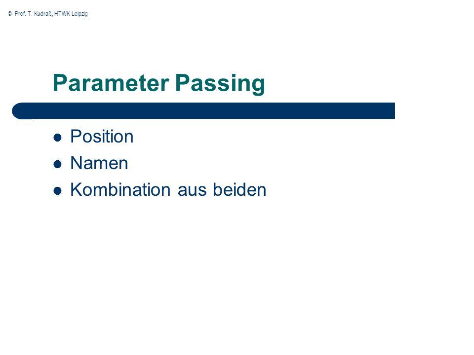 © Prof. T. Kudraß, HTWK Leipzig Parameter Passing Position Namen Kombination aus beiden