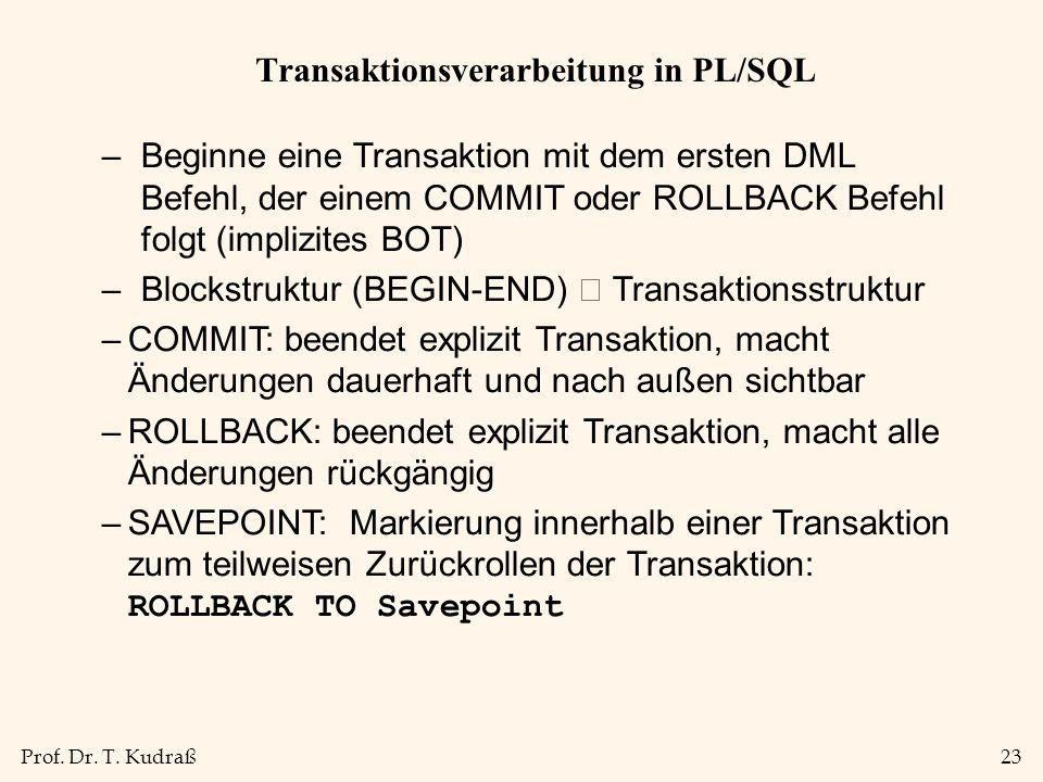 Prof. Dr. T. Kudraß23 Transaktionsverarbeitung in PL/SQL –Beginne eine Transaktion mit dem ersten DML Befehl, der einem COMMIT oder ROLLBACK Befehl fo