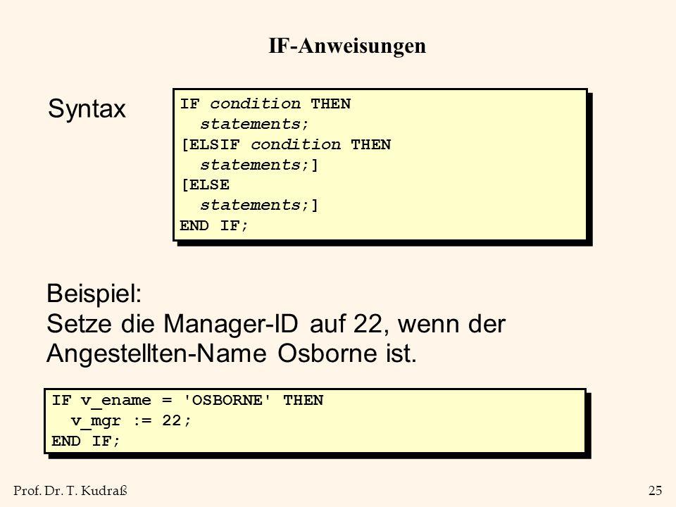 Prof. Dr. T. Kudraß25 IF-Anweisungen IF condition THEN statements; [ELSIF condition THEN statements;] [ELSE statements;] END IF; IF condition THEN sta