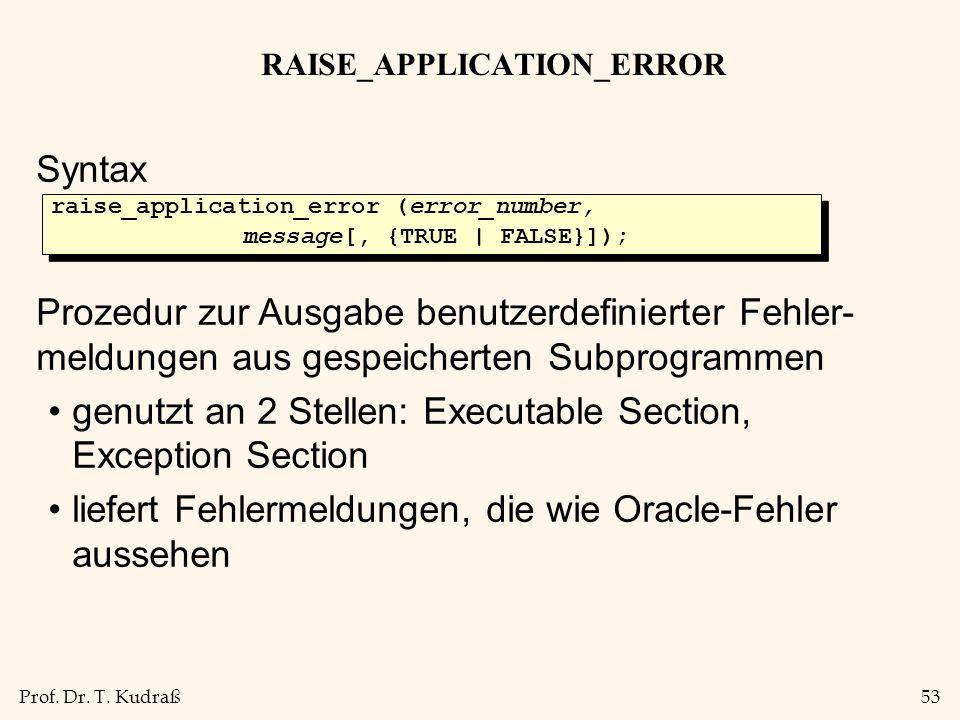 Prof. Dr. T. Kudraß53 RAISE_APPLICATION_ERROR Syntax Prozedur zur Ausgabe benutzerdefinierter Fehler- meldungen aus gespeicherten Subprogrammen genutz