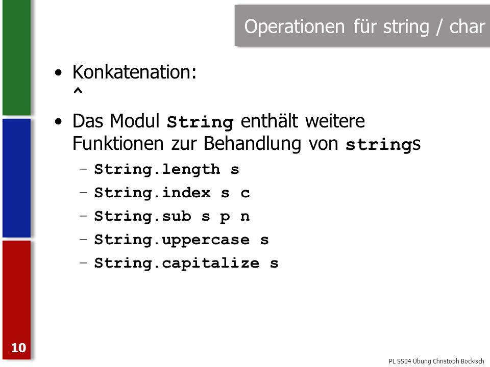 PL SS04 Übung Christoph Bockisch 10 Operationen für string / char Konkatenation: ^ Das Modul String enthält weitere Funktionen zur Behandlung von stri