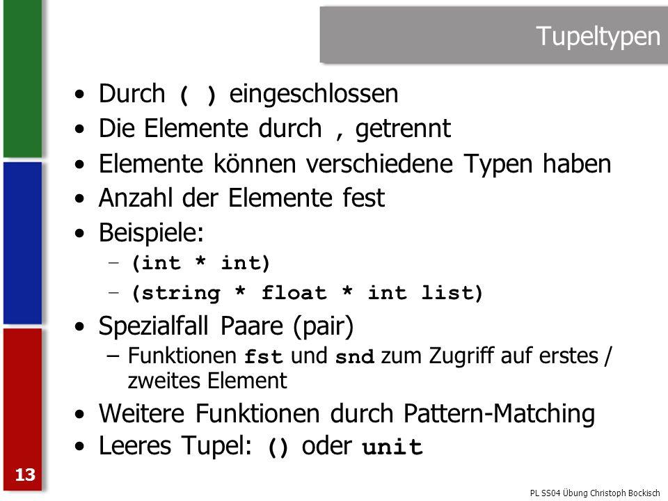 PL SS04 Übung Christoph Bockisch 13 Tupeltypen Durch ( ) eingeschlossen Die Elemente durch, getrennt Elemente können verschiedene Typen haben Anzahl d