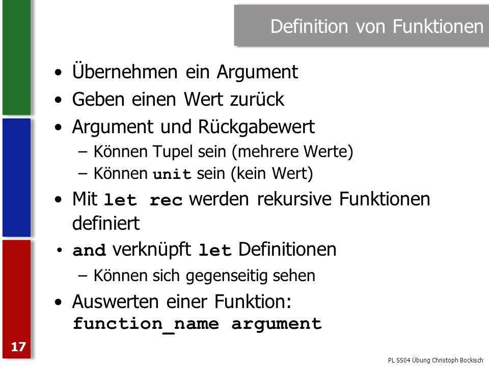 PL SS04 Übung Christoph Bockisch 17 Definition von Funktionen Übernehmen ein Argument Geben einen Wert zurück Argument und Rückgabewert –Können Tupel
