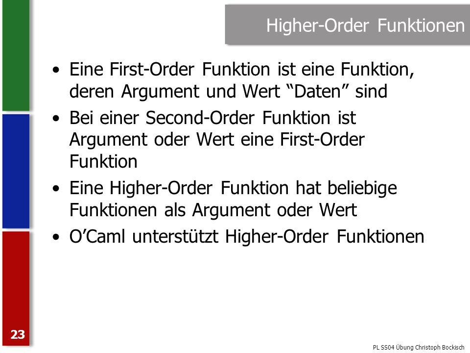 PL SS04 Übung Christoph Bockisch 23 Higher-Order Funktionen Eine First-Order Funktion ist eine Funktion, deren Argument und Wert Daten sind Bei einer