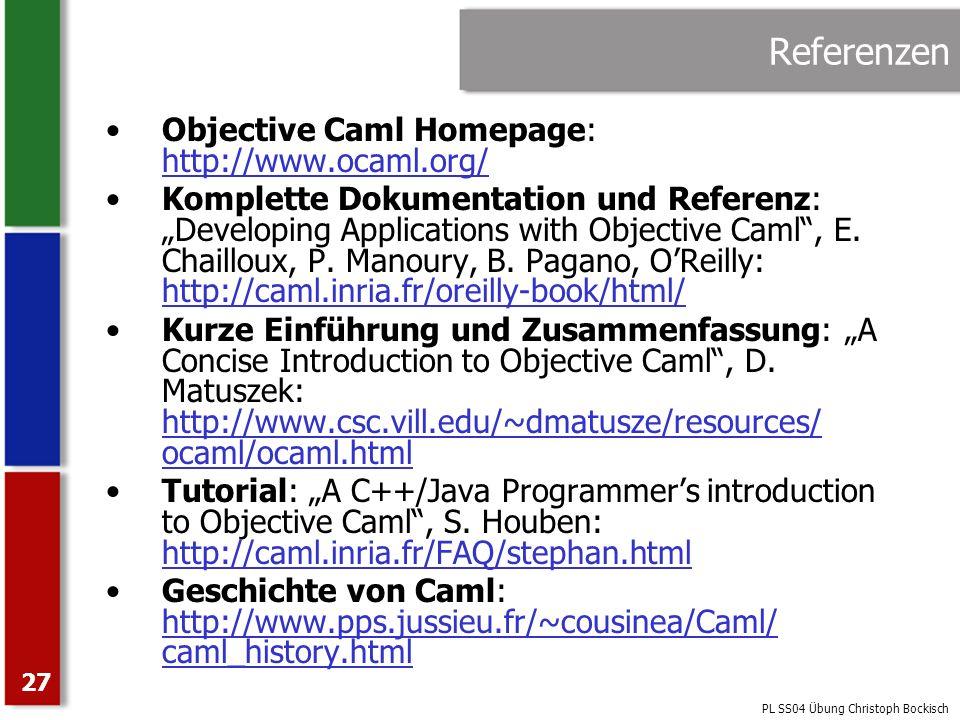 PL SS04 Übung Christoph Bockisch 27 Referenzen Objective Caml Homepage: http://www.ocaml.org/ Komplette Dokumentation und Referenz: Developing Applica